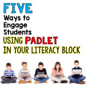 5 Ways to Engage Your Students Using Padlet in Your Literacy Block