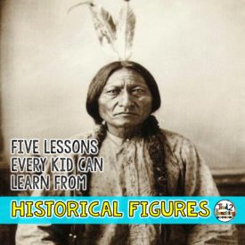 Five Things Every Kid Can Learn From Historical Figures
